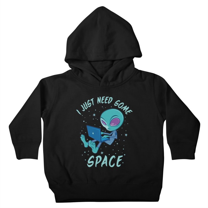 I Just Need Some Space Alien with Laptop Kids Toddler Pullover Hoody by Fizzgig's Artist Shop