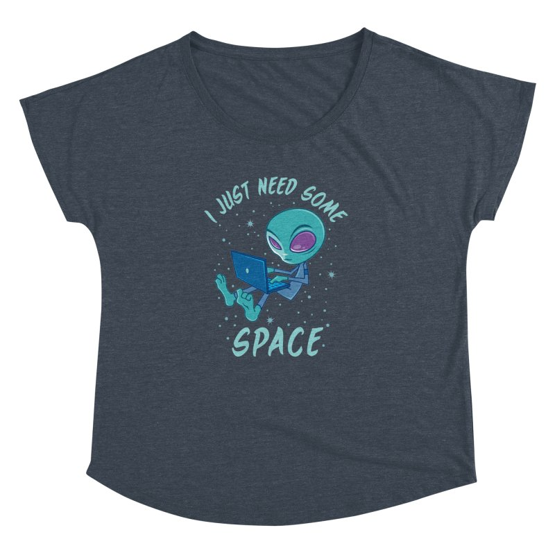 I Just Need Some Space Alien with Laptop Women's Dolman by Fizzgig's Artist Shop