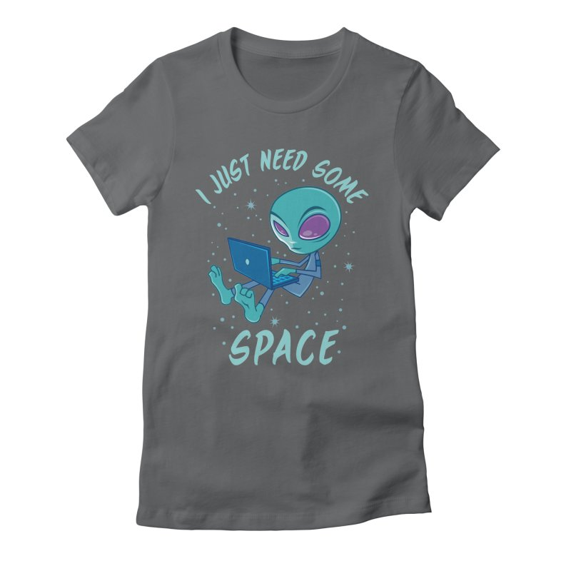 I Just Need Some Space Alien with Laptop Women's Fitted T-Shirt by Fizzgig's Artist Shop