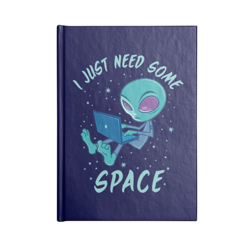 I Just Need Some Space Alien with Laptop Accessories Notebook by Fizzgig's Artist Shop