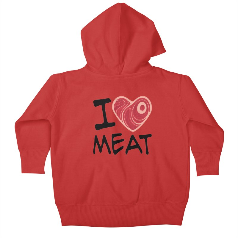 I Love Meat Kids Baby Zip-Up Hoody by Fizzgig's Artist Shop