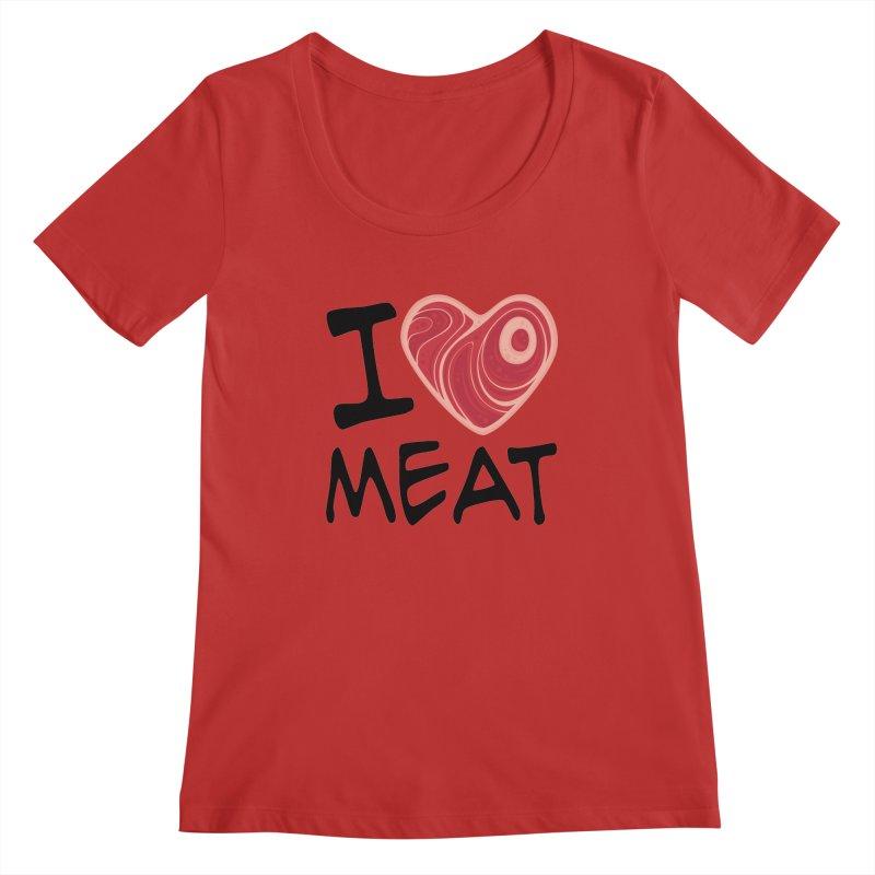 I Love Meat Women's Scoopneck by Fizzgig's Artist Shop