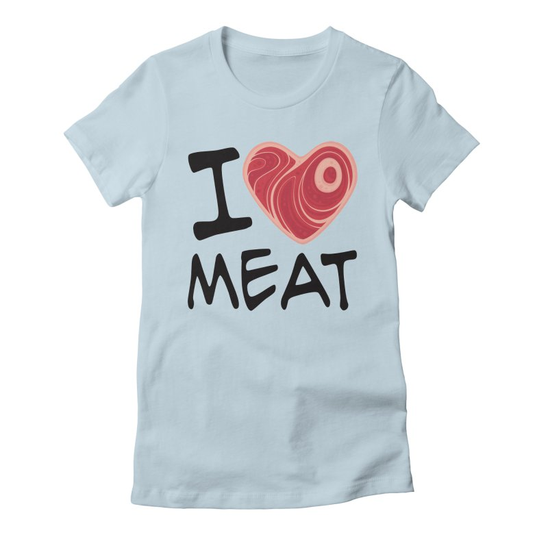I Love Meat Women's Fitted T-Shirt by Fizzgig's Artist Shop