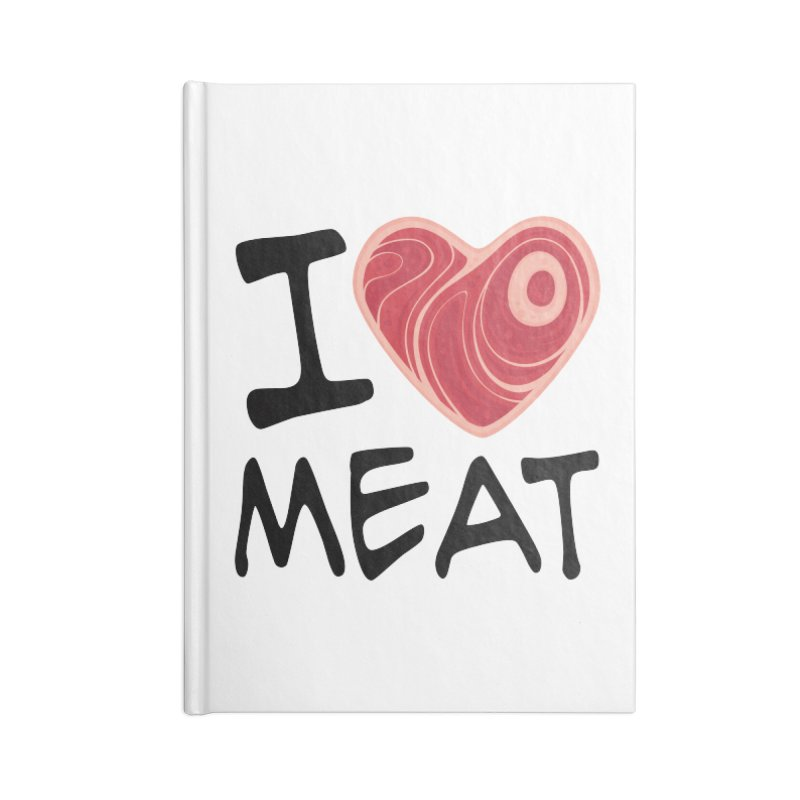 I Love Meat Accessories Notebook by Fizzgig's Artist Shop