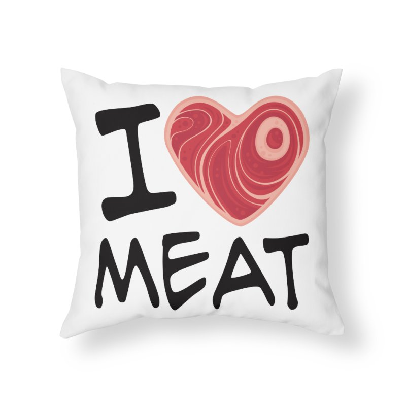 I Love Meat Home Throw Pillow by Fizzgig's Artist Shop