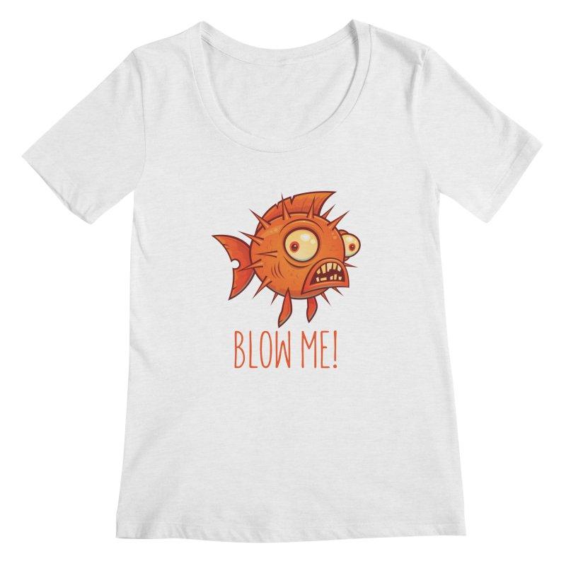 Blow Me Porcupine Blowfish Women's Regular Scoop Neck by Fizzgig's Artist Shop
