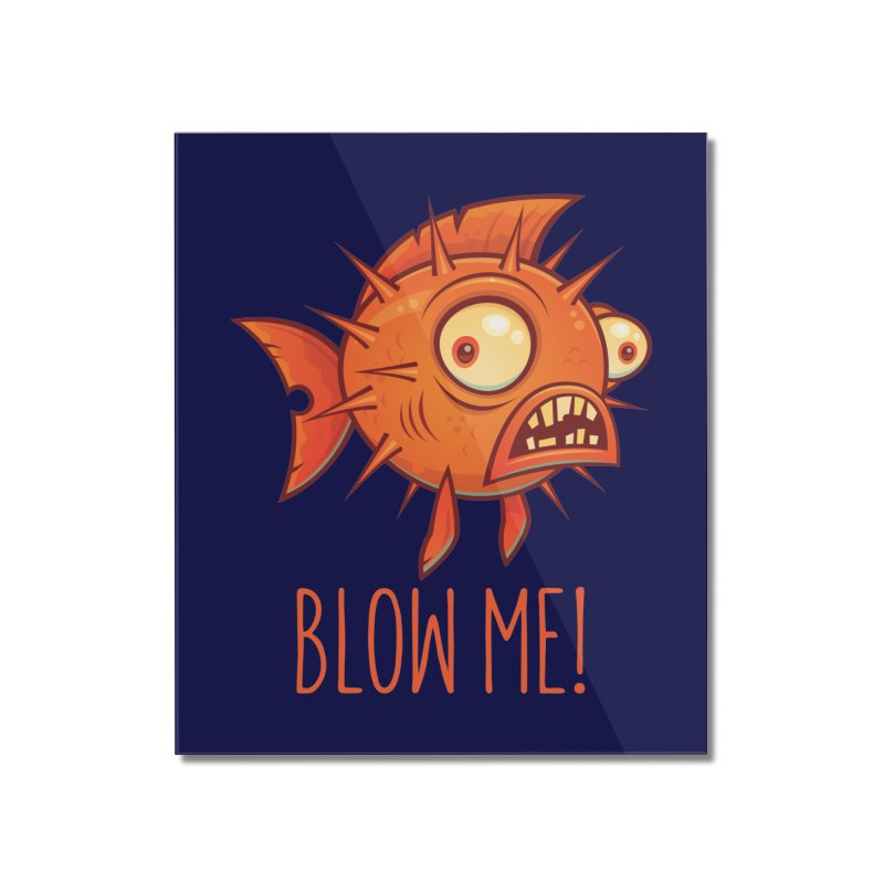 Blow Me Porcupine Blowfish Home Mounted Acrylic Print by Fizzgig's Artist Shop