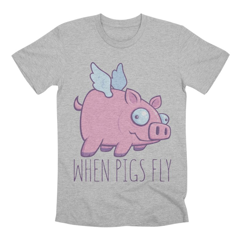 When Pigs Fly with Text Men's Premium T-Shirt by Fizzgig's Artist Shop