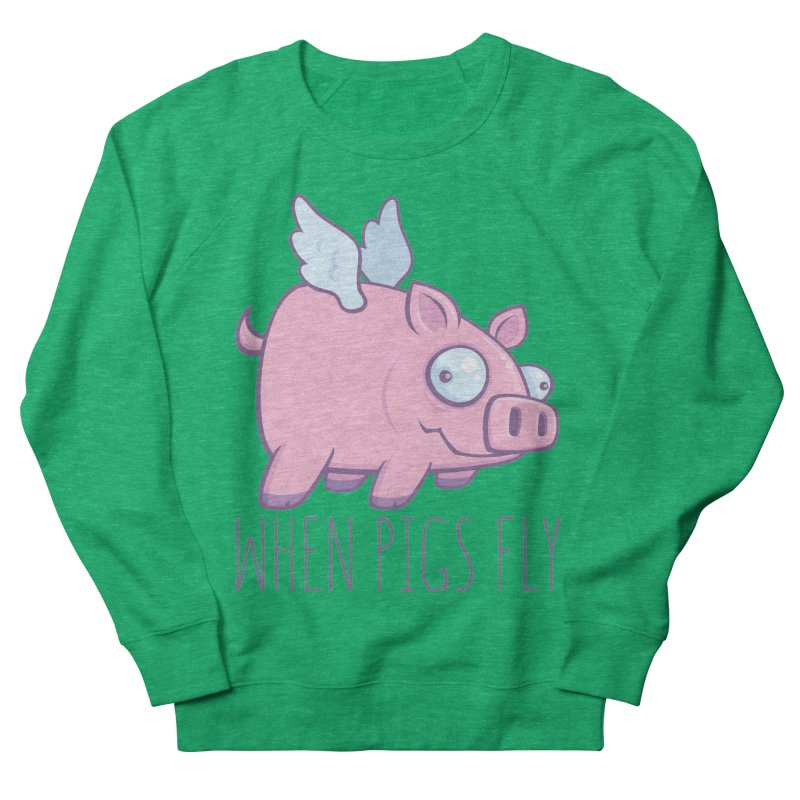 When Pigs Fly with Text Women's French Terry Sweatshirt by Fizzgig's Artist Shop