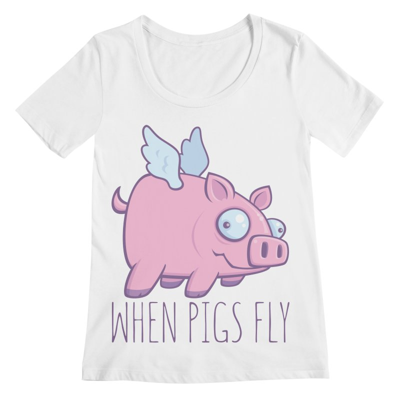 When Pigs Fly with Text Women's Regular Scoop Neck by Fizzgig's Artist Shop