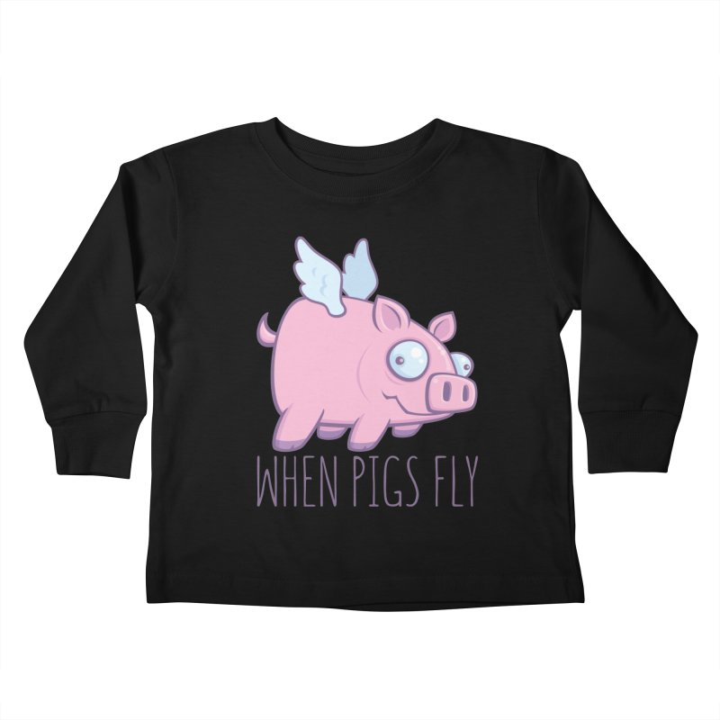 When Pigs Fly with Text Kids Toddler Longsleeve T-Shirt by Fizzgig's Artist Shop