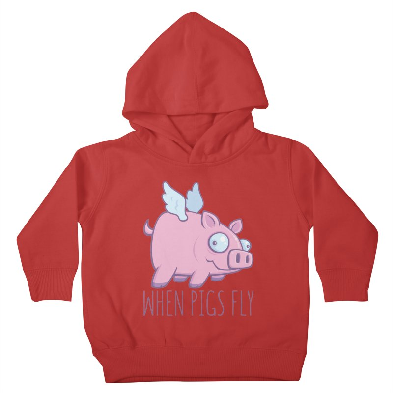 When Pigs Fly with Text Kids Toddler Pullover Hoody by Fizzgig's Artist Shop