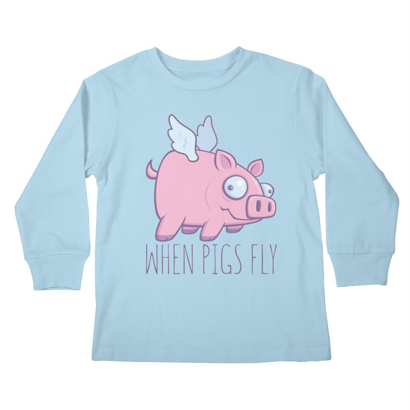 When Pigs Fly with Text Kids Longsleeve T-Shirt by Fizzgig's Artist Shop