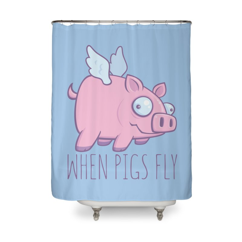 When Pigs Fly with Text Home Shower Curtain by Fizzgig's Artist Shop