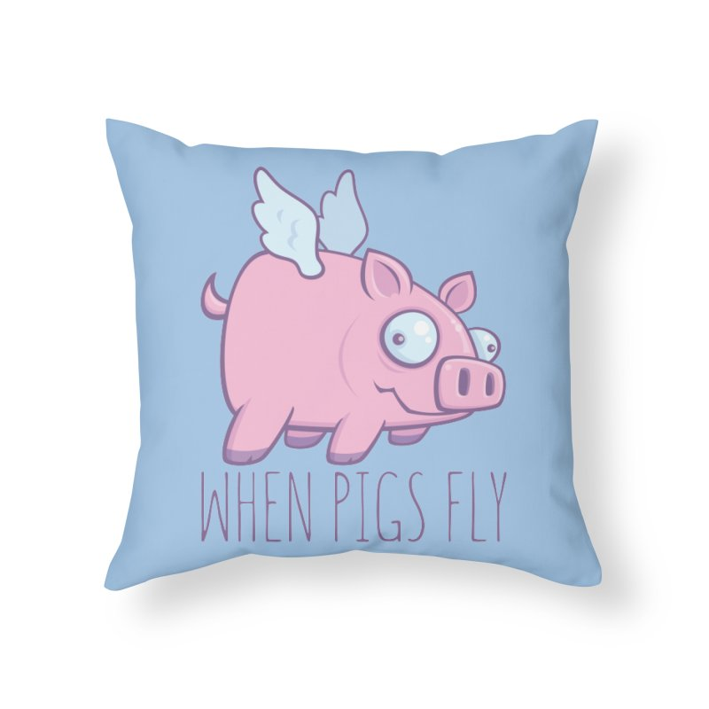When Pigs Fly with Text Home Throw Pillow by Fizzgig's Artist Shop