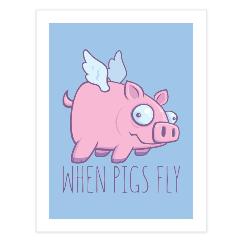 When Pigs Fly with Text Home Fine Art Print by Fizzgig's Artist Shop