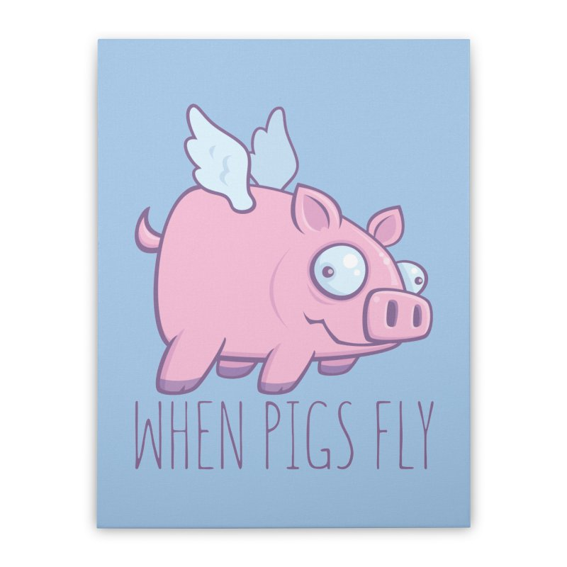 When Pigs Fly with Text Home Stretched Canvas by Fizzgig's Artist Shop