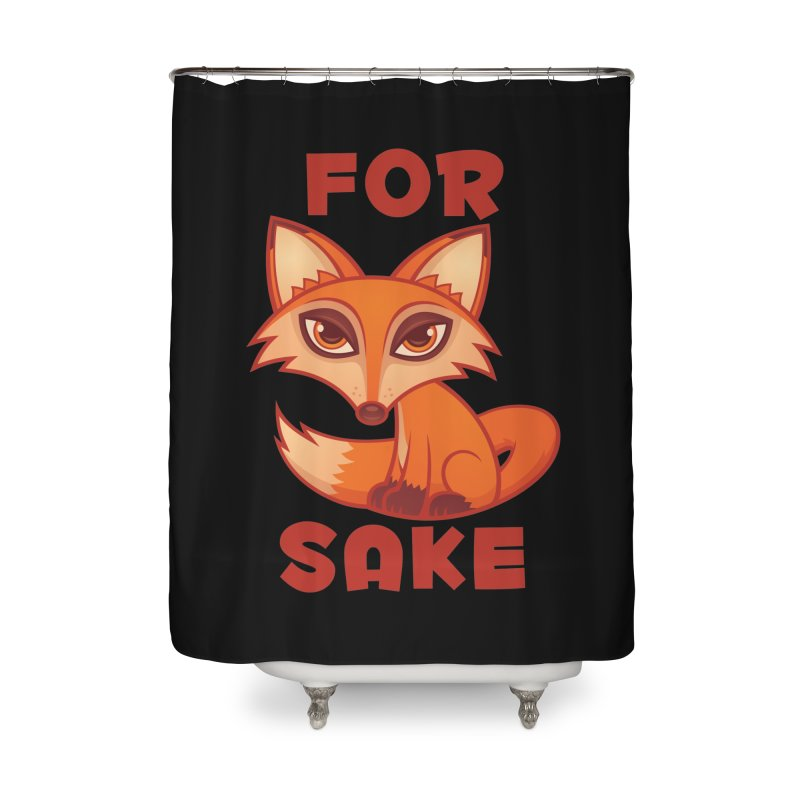 For Fox Sake Home Shower Curtain by Fizzgig's Artist Shop