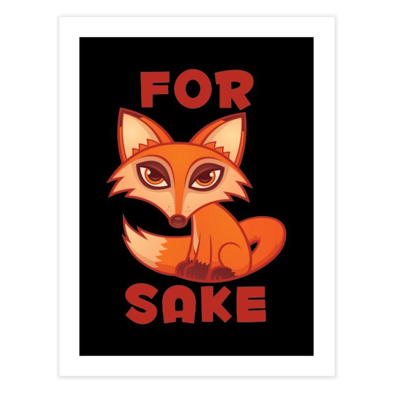 For Fox Sake Home Fine Art Print by Fizzgig's Artist Shop