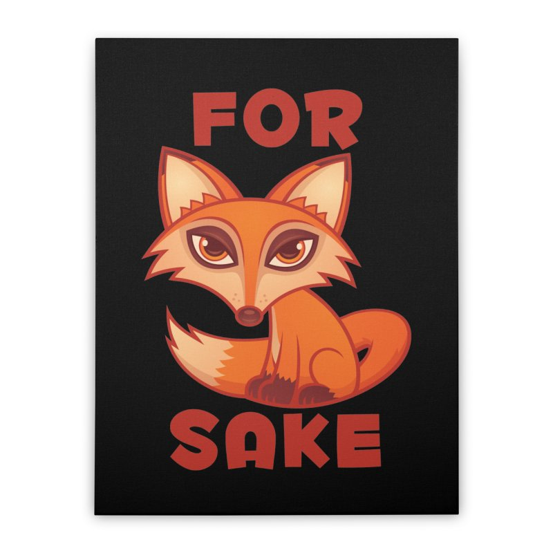 For Fox Sake Home Stretched Canvas by Fizzgig's Artist Shop