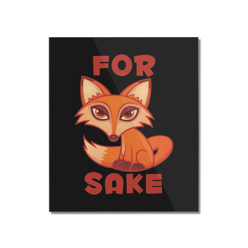 For Fox Sake Home Mounted Acrylic Print by Fizzgig's Artist Shop