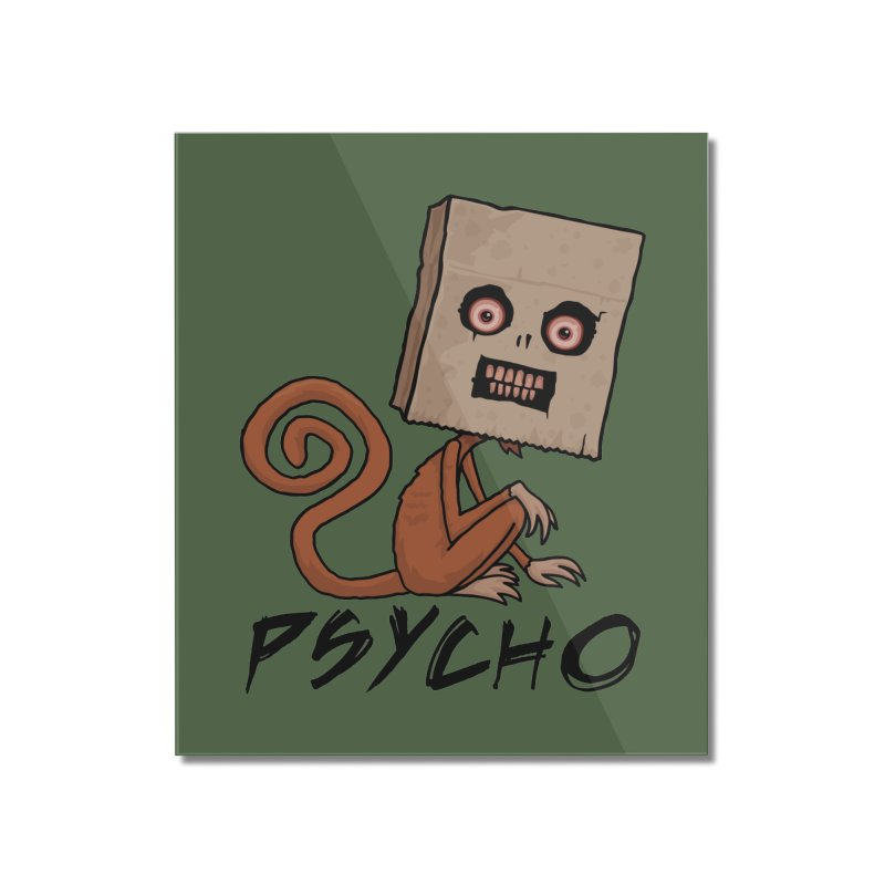 Psycho Sack Monkey with Text Home Mounted Acrylic Print by Fizzgig's Artist Shop