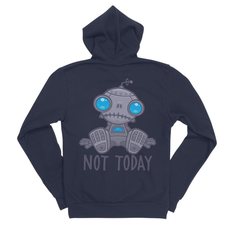 Not Today Sad Robot Women's Sponge Fleece Zip-Up Hoody by Fizzgig's Artist Shop
