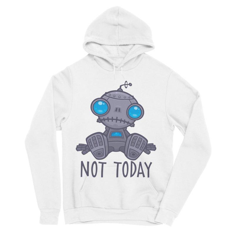 Not Today Sad Robot Women's Sponge Fleece Pullover Hoody by Fizzgig's Artist Shop