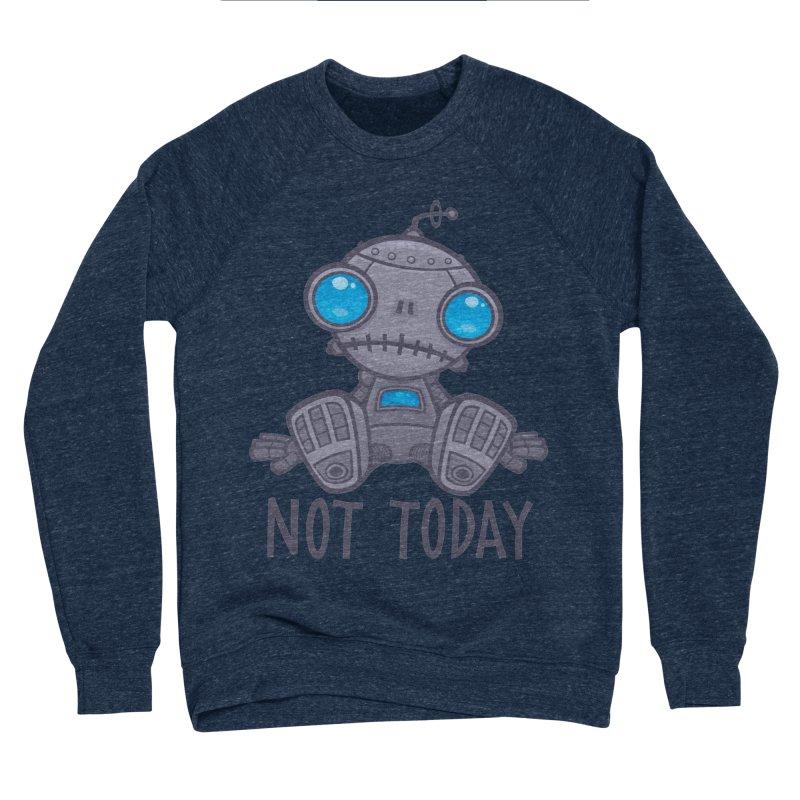 Not Today Sad Robot Men's Sponge Fleece Sweatshirt by Fizzgig's Artist Shop