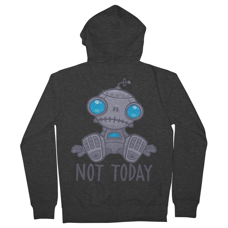 Not Today Sad Robot Women's French Terry Zip-Up Hoody by Fizzgig's Artist Shop