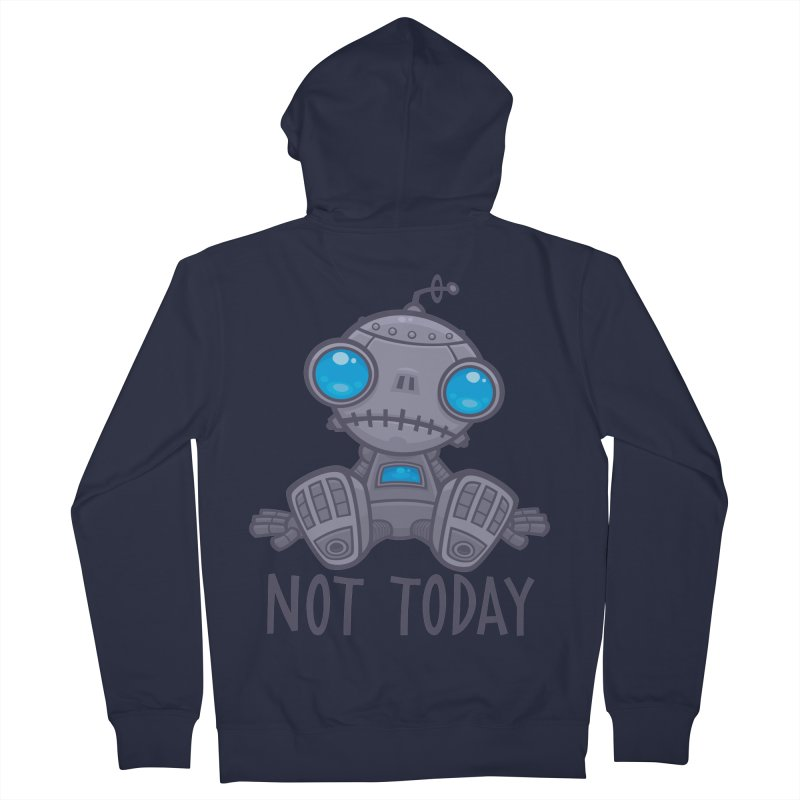 Not Today Sad Robot Men's French Terry Zip-Up Hoody by Fizzgig's Artist Shop