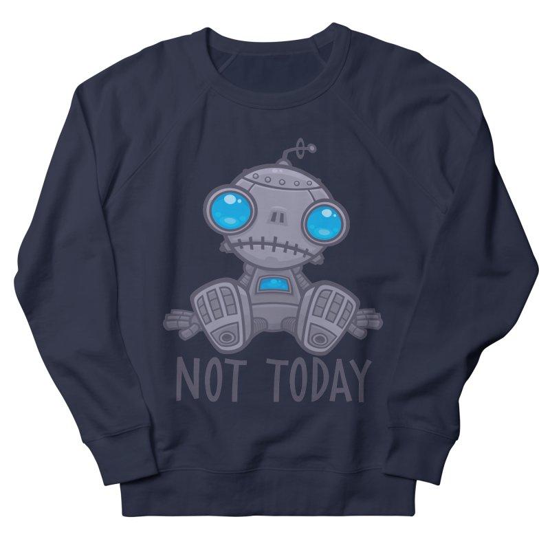 Not Today Sad Robot Women's French Terry Sweatshirt by Fizzgig's Artist Shop
