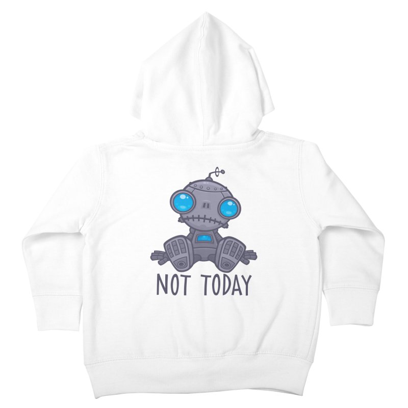 Not Today Sad Robot Kids Toddler Zip-Up Hoody by Fizzgig's Artist Shop