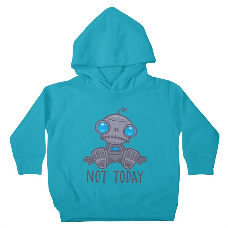 Not Today Sad Robot Kids Toddler Pullover Hoody by Fizzgig's Artist Shop
