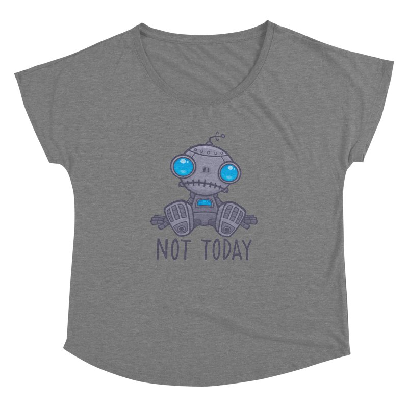 Not Today Sad Robot Women's Dolman Scoop Neck by Fizzgig's Artist Shop