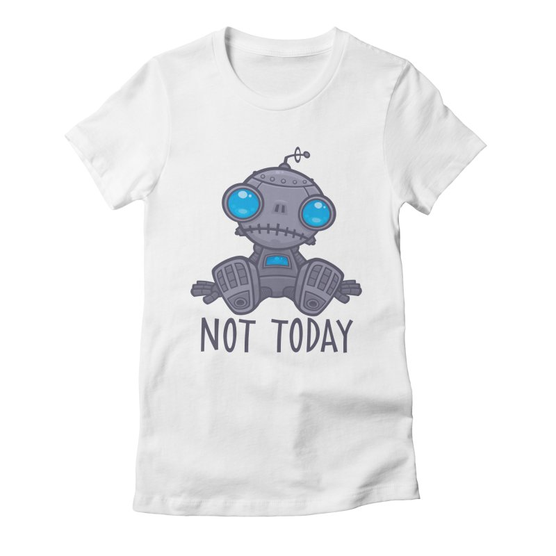 Not Today Sad Robot Women's Fitted T-Shirt by Fizzgig's Artist Shop