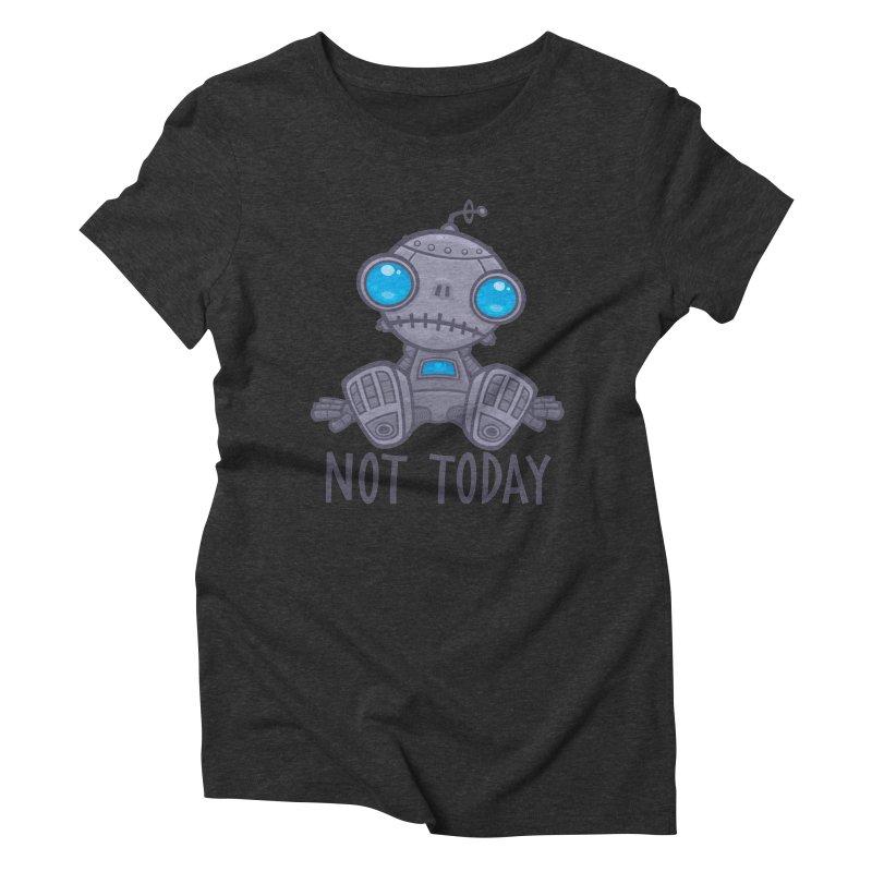 Not Today Sad Robot Women's Triblend T-Shirt by Fizzgig's Artist Shop