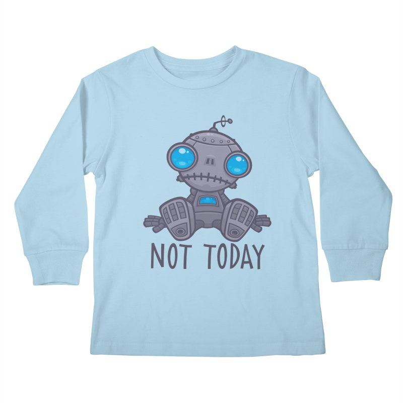 Not Today Sad Robot Kids Longsleeve T-Shirt by Fizzgig's Artist Shop