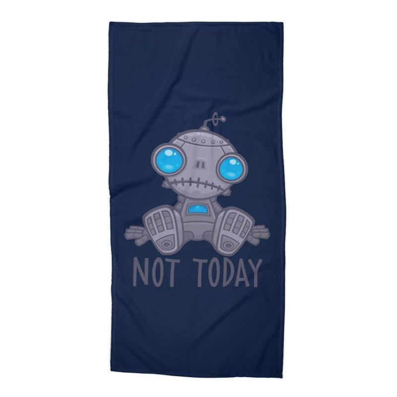 Not Today Sad Robot Accessories Beach Towel by Fizzgig's Artist Shop