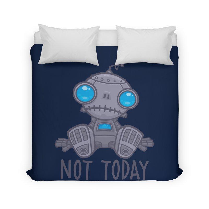 Not Today Sad Robot Home Duvet by Fizzgig's Artist Shop