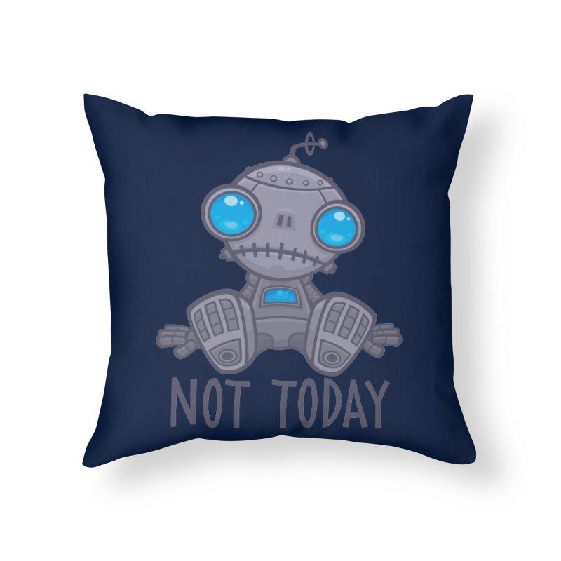 Not Today Sad Robot Home Throw Pillow by Fizzgig's Artist Shop