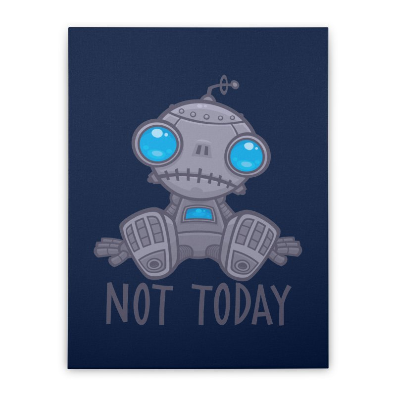 Not Today Sad Robot Home Stretched Canvas by Fizzgig's Artist Shop