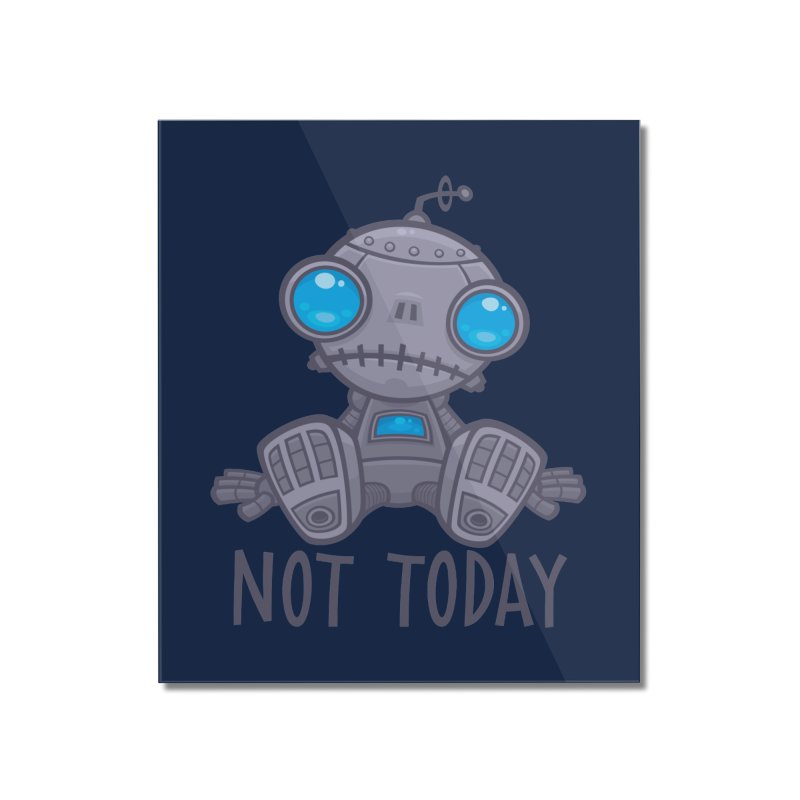 Not Today Sad Robot Home Mounted Acrylic Print by Fizzgig's Artist Shop