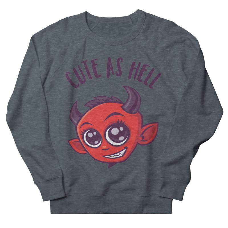 Cute as Hell Devil with Dark Text Women's French Terry Sweatshirt by Fizzgig's Artist Shop
