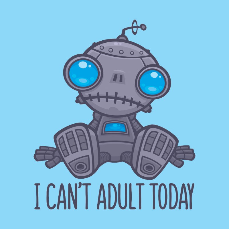 I Can't Adult Today Sad Robot by Fizzgig's Artist Shop