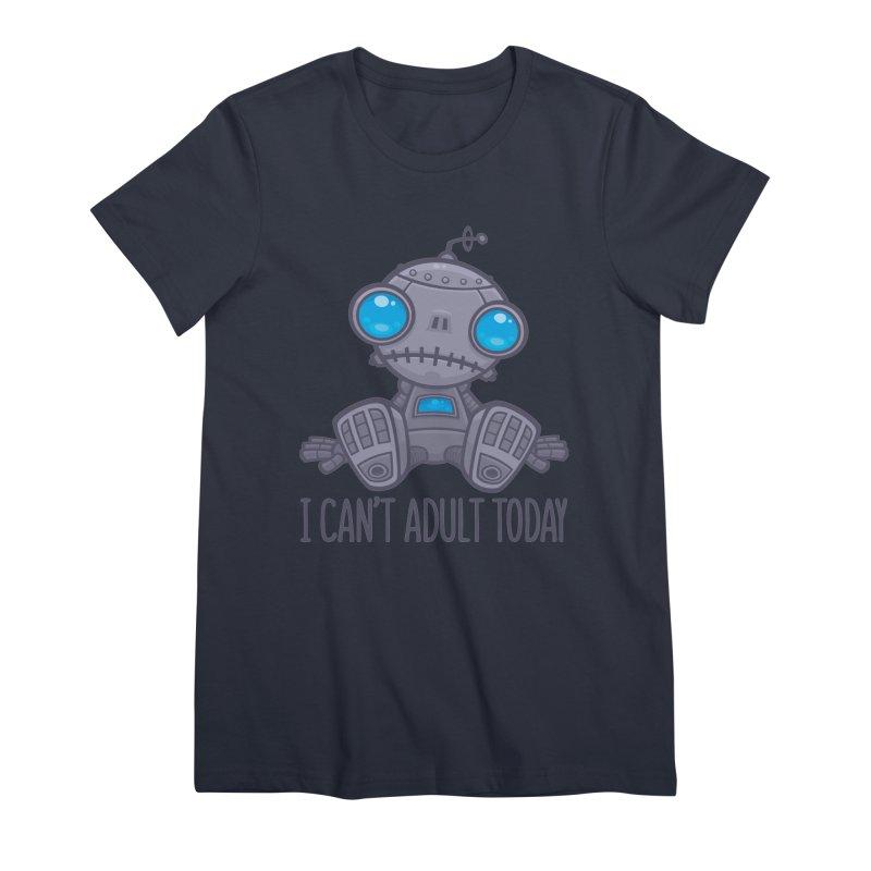 I Can't Adult Today Sad Robot Women's Premium T-Shirt by Fizzgig's Artist Shop