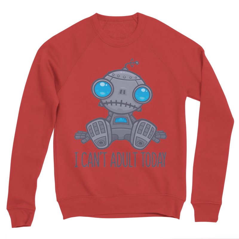 I Can't Adult Today Sad Robot Men's Sponge Fleece Sweatshirt by Fizzgig's Artist Shop