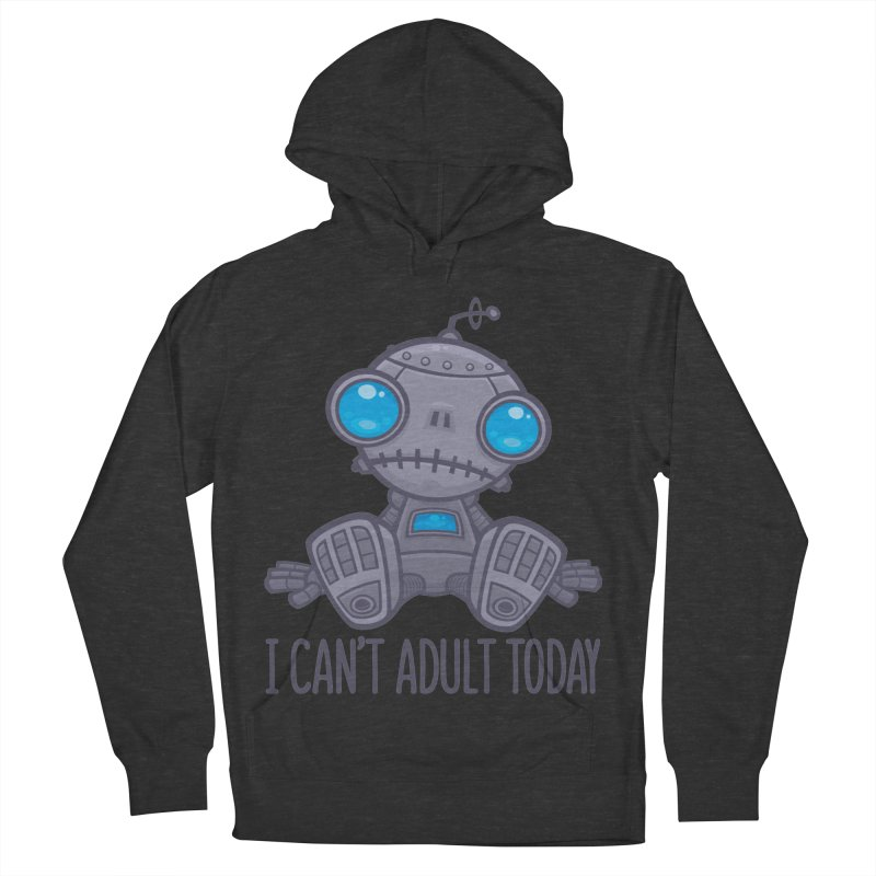 I Can't Adult Today Sad Robot Women's French Terry Pullover Hoody by Fizzgig's Artist Shop