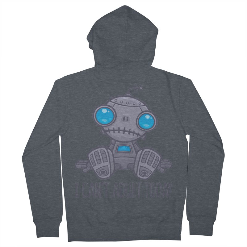 I Can't Adult Today Sad Robot Women's French Terry Zip-Up Hoody by Fizzgig's Artist Shop