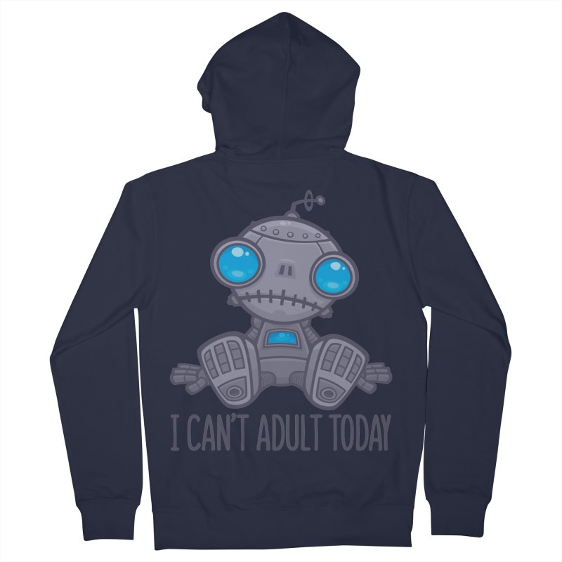 I Can't Adult Today Sad Robot Men's French Terry Zip-Up Hoody by Fizzgig's Artist Shop